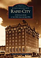 Remembering Rapid City: A Nostalgic Look at the 1920s Through the 1970s (Images of America)