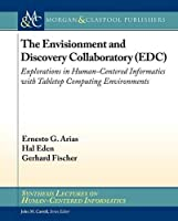 The Envisionment and Discovery Collaboratory Edc: Explorations in Human-centered Informatics With Tabletop Computing Environments (Synthesis Lectures on Human-centered Informatics)
