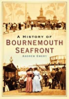 A History of Bournemouth Seafront (Images of England)