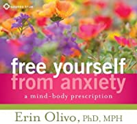 Free Yourself from Anxiety: A Mind-Body Prescription