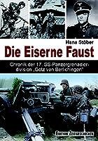 """Die Eiserne Faust: Chronik der 17. SS-Panzergrenadierdivision """"Goetz von Berlichten"""""""