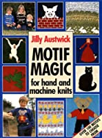 Motif Magic for Hand and Machine Knits