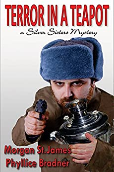 Terror in a Teapot: A Silver Sisters Mystery (Silver Sisters Mysteries Book 2) by [St. James, Morgan, Bradner, Phyllice]
