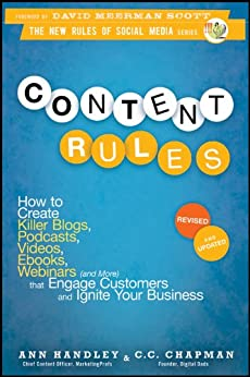 Content Rules: How to Create Killer Blogs, Podcasts, Videos, Ebooks, Webinars (and More) That Engage Customers and Ignite Your Business (New Rules Social Media Series Book 16) by [Handley, Ann, Chapman, C. C.]