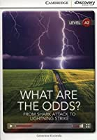 What Are the Odds? From Shark Attack to Lightning Strike Low Intermediate Book with Online Access (Cambridge Discovery Interactive Readers, Level A2)