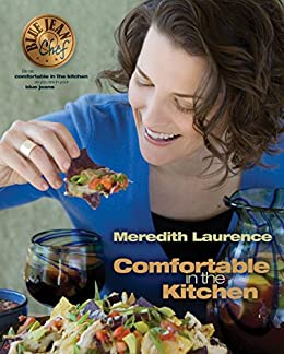 Comfortable in the Kitchen: A Blue Jean Chef Cookbook (The Blue Jean Chef 1) by [Laurence, Meredith]