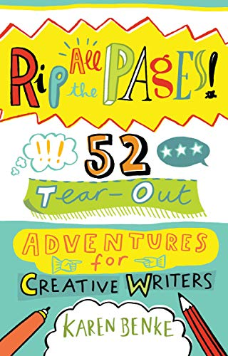 Rip All the Pages!: 52 Tear-Out Adventures for Creative Writers