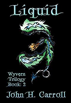 Liquid (Wyvern Trilogy Book 2) by [Carroll, John H.]