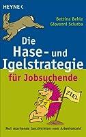 Die Hase- und Igelstrategie fuer Jobsuchende. Mut machende Geschichten vom Arbeitsmarkt