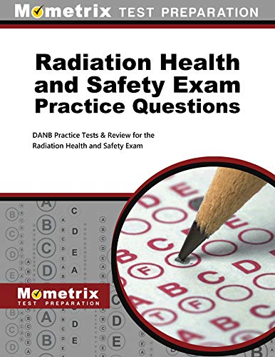 Download Radiation Health and Safety Exam Practice Questions: Danb Practice Tests and Review for the Radiation Health and Safety Exam 1630942936