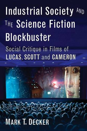 Industrial Society and the Science Fiction Blockbuster: Social Critique in Films of Lucas, Scott and Cameron