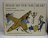 What do you say, dear? (A Young Scott book)