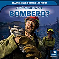 ¿Qué significa ser bombero? / What's It Really Like to Be a Firefighter? (Trabajos que quieren los niños / Jobs Kids Want)