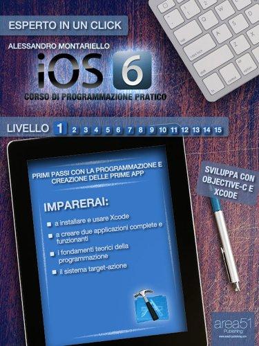 iOS 6: corso di programmazione pratico. Livello 1 (Esperto in un click) (Italian Edition)