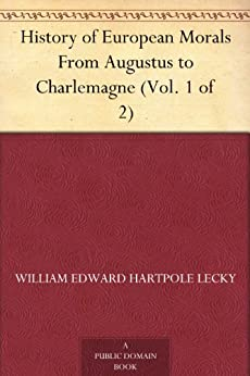 [Lecky, William Edward Hartpole]のHistory of European Morals From Augustus to Charlemagne (Vol. 1 of 2) (English Edition)