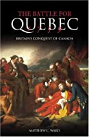 The Battle for Quebec 1759: Britains Conquest of Canada (Battles & Campaigns)