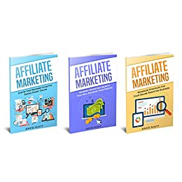 Marketing Online: 3 Manuscripts: Affiliate Marketing for Beginners, Advanced Strategies, And Secrets That Will Maximize Your Online Profits by [Scott, David]