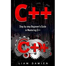 C++: Step by step Beginners Guide in Mastering C++