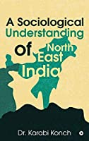 A Sociological Understanding of North East India