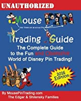 Mouse Pin Trading Guide: 2016 Full Color Edition: The Beginner's Guide to the Fun and Obsessive world of Disney Pin Trading! [並行輸入品]