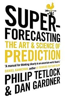 Superforecasting: The Art and Science of Prediction by [Tetlock, Philip, Gardner, Dan]