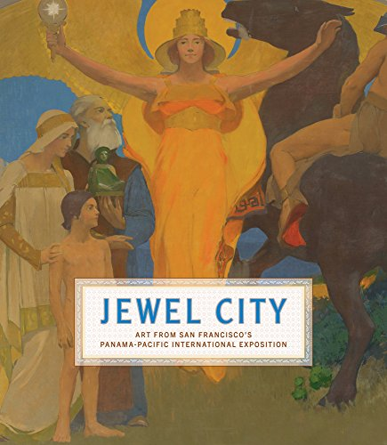 Download Jewel City: Art from San Francisco's Panama-Pacific International Exposition 0520287185