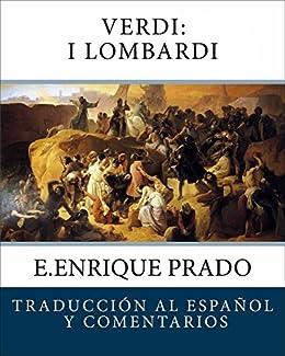 Verdi: I Lombardi: Traduccion al Espanol y Comentarios (Opera en Espanol) (Spanish Edition) by [Prado, E.Enrique, Solera, Temistocle]