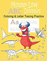 Monster love ABC Dinosaurs Coloring & Letter Tracing Practice: Alphabet Handwriting Practice & Coloring Dinosaurs for Kids Ages 3-5 Kindergarten, PreK, Preschool Workbook with Monster (Monster love ABC letter tracing)