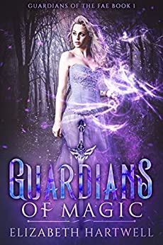 Guardians of Magic: A Reverse Harem Paranormal Fantasy Romance (Guardians of the Fae Book 1) by [Hartwell, Elizabeth]