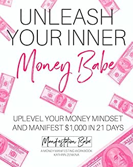 Unleash Your Inner Money Babe: Uplevel Your Money Mindset and Manifest 1,000 In 21 Days by [Zenkina, Kathrin]