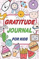 Gratitude Journal for Kids: A Journal to Teach Children to Practice Gratitude and Mindfulness