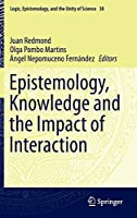 Epistemology, Knowledge and the Impact of Interaction (Logic, Epistemology, and the Unity of Science)