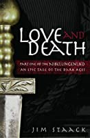 Love and Death: Part One of the Nibelungenlied, an Epic of the Dark Ages