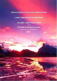 REFLECTIONS OF LIFE LOVE & INSPIRATIONS, VOL-1: LYRIC POEM SONGS AFFIRMATIONS by [Falbo, Antonio [Farlbeau]]