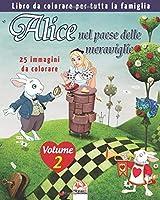 Alice nel paese delle meraviglie - 25 immagini da colorare - Volume 2: Libro da colorare per tutta la famiglia (Colorare Alice)