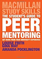 The Student's Guide to Peer Mentoring: Get More From Your University Experience (Macmillan Study Skills)