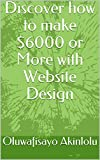 Discover how to make $6000 or More with Website Design (English Edition)