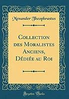 Collection Des Moralistes Anciens, Dédiée Au Roi (Classic Reprint)