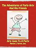 The Adventures of Farty Arty And His Friends: Arty Goes To A Party (English Edition)