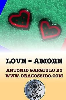 Love = Amore by [by dragossido, Antonio Gargiulo]