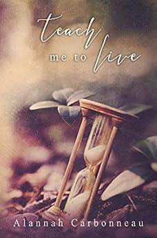 Teach Me To Live (Teach Me - Book One) by [Carbonneau, Alannah]