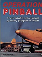 Operation Pinball/the Usaaf's Secret Aerial Gunnery Program of Wwii