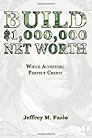 Build Million-Dollar Net Worth: While Achieving Perfect Credit [並行輸入品]
