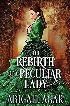 The Rebirth of a Peculiar Lady: A Historical Regency Romance Book by [Agar, Abigail]