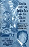 Identity Politics in Central Asia and the Muslim World: Nationalism, Ethnicity and Labour in the Twentieth Century (Library of International Relations Vol. 13) 画像
