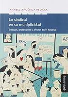 Lo sindical en su multiplicidad: Trabajo, profesiones y afectos en el hospital (Nuevas teorías económicas)