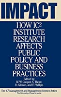 Impact: How Ic2s Institute Research Affects Public Policy and Business Practices (Icp2s Management and Management Science Series, No 6)