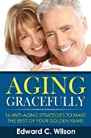 Aging Gracefully: 16 Anti-Aging Strategies to Make the Best of Your Golden Years