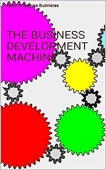 The Business Development Machine by [Budvietas, Peter, Budvietas, Roberta]