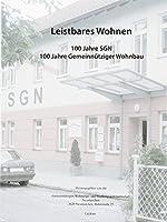 Leistbares Wohnen: 100 Jahre SGN (Gemeinnuetzige Wohnungs- und Siedlungsgenossenschaft Neunkirchen). 100 Jahre Gemeinnuetziger Wohnbau